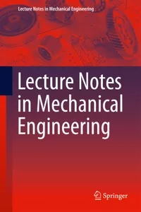 Lecture Notes in Mechanical Engineering ISSN: 2195-4356